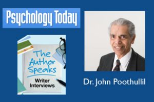 Psychology Today Talks to Me, Dr. John Poothullil